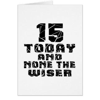 15 hoy y ningunos el más sabio tarjeta de felicitación