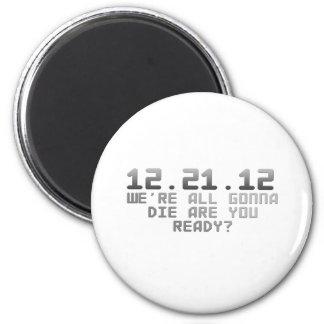 2012 - Somos todos que van a morir.  ¿Está usted l Imán Redondo 5 Cm