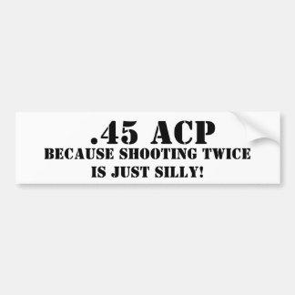 .45 ACP porque el tirar dos veces es apenas tonto Pegatina Para Coche