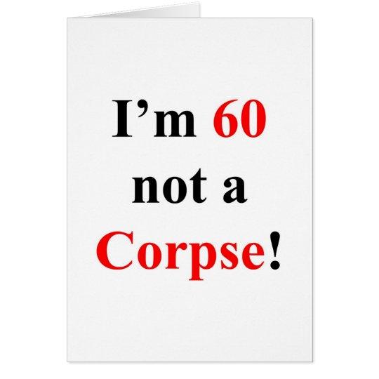 ¡60 no un cadáver! tarjeta de felicitación