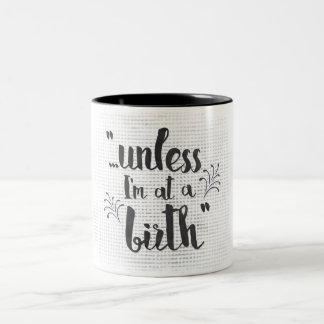 A menos que esté en un nacimiento - partera o taza