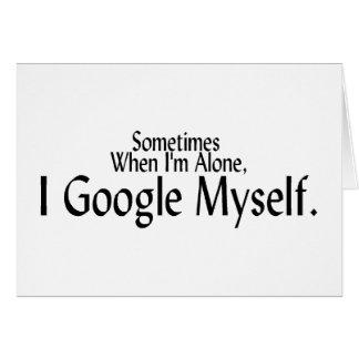 A veces cuando soy solo, I Google mismo Tarjeta De Felicitación