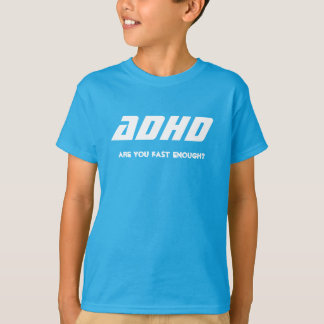ADHD, are you fast enough? Camiseta