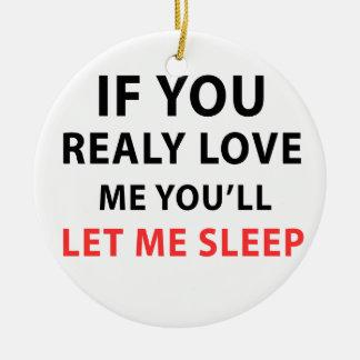 Adorno De Cerámica Si usted me ama realmente usted me dejará dormir