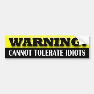 Advertencia: No puedo tolerar a idiotas Pegatina Para Coche