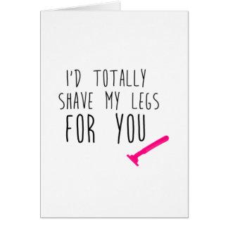 Afeitaría mis piernas para usted tarjeta de felicitación