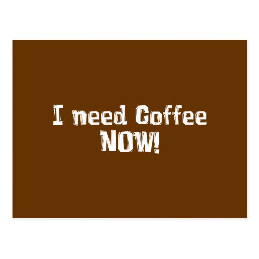 ¡AHORA necesito el café! Regalos Tarjeta Postal