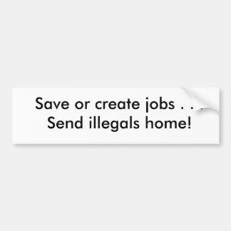 Ahorre o cree los trabajos. ¡Envíe a los illegals  Pegatina Para Coche