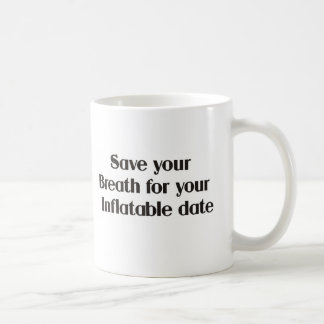 Ahorre su respiración para su fecha inflable taza de café
