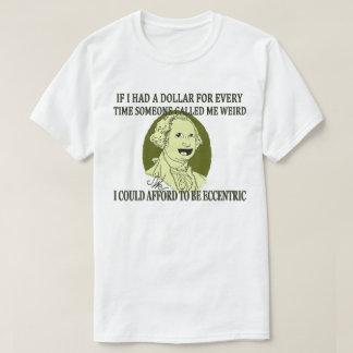 AHÓRREME DE SER el |#jWe| EXTRAÑO si tenía un Camiseta