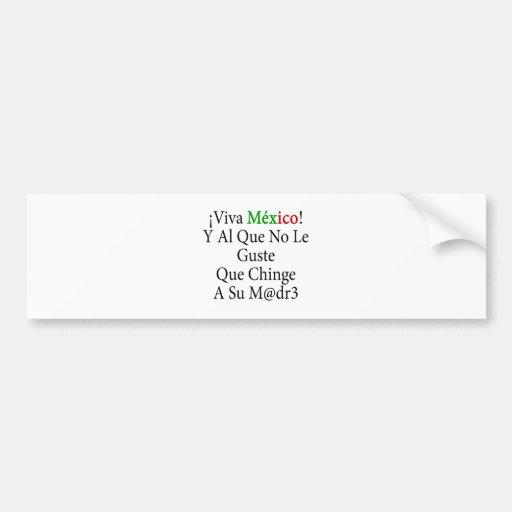 Al Que No Le Guste Que Chinge A Su M de Viva Méxic Etiqueta De Parachoque