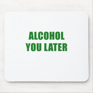 Alcohol usted más adelante alfombrilla de ratón