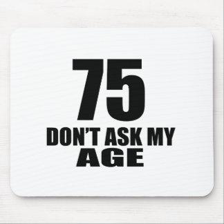 Alfombrilla De Ratón 75 no pida mis diseños del cumpleaños de la edad