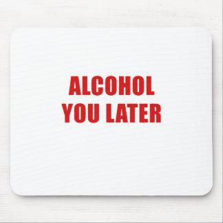 Alfombrilla De Ratón Alcohol usted más adelante