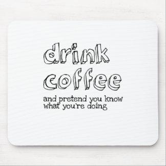 Alfombrilla De Ratón Beba el café y fínjale saben cuál usted es doin