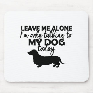 Alfombrilla De Ratón déjeme solo, yo están hablando con mi perro hoy