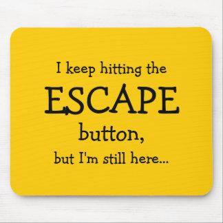 Alfombrilla De Ratón Guardo el golpear del botón del ESCAPE, pero…