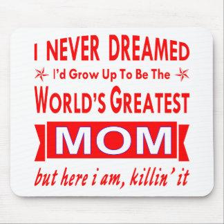 Alfombrilla De Ratón Nunca soñado sería la mamá más grande del mundo