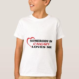 Alguien en Calgary me ama Camiseta