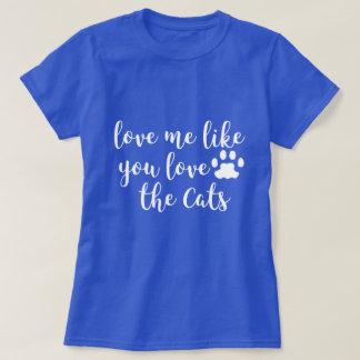 Ámeme como usted aman la camisa de los gatos