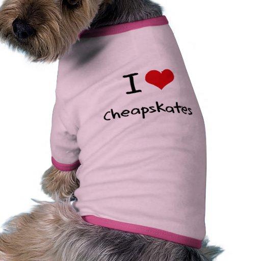 Amo a Cheapskates Camiseta De Mascota