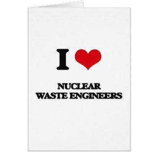 Amo a ingenieros de la basura nuclear tarjeton