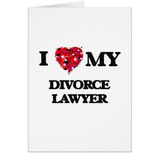 Amo a mi abogado de divorcio tarjeta de felicitación