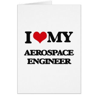 Amo a mi ingeniero aeroespacial tarjeta de felicitación