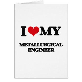 Amo a mi ingeniero metalúrgico felicitación