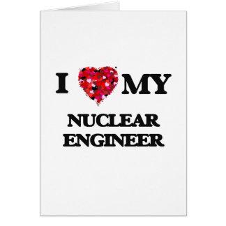 Amo a mi ingeniero nuclear tarjeta de felicitación