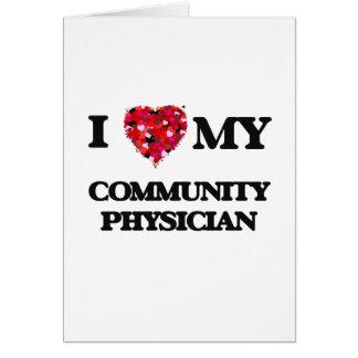 Amo a mi médico de la comunidad tarjeta de felicitación