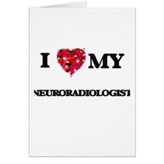 Amo a mi neuroradiólogo tarjeta de felicitación
