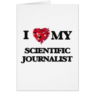 Amo a mi periodista científico tarjeta de felicitación