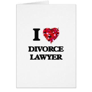 Amo al abogado de divorcio tarjeta de felicitación