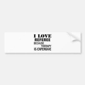 Amo al árbitro porque la terapia es costosa pegatina para coche