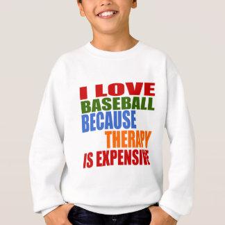 Amo béisbol porque la terapia es costosa sudadera