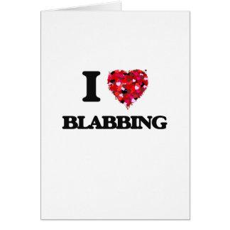 Amo el Blabbing Tarjeta De Felicitación