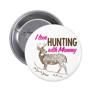Amo el cazar con la mamá chapa redonda 5 cm