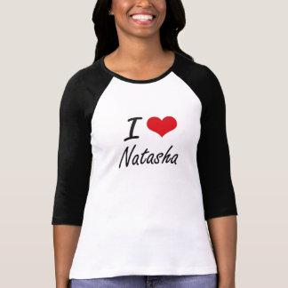 Amo el diseño artístico de Natasha Camisetas