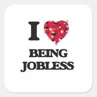 Amo el estar desempleado pegatina cuadrada