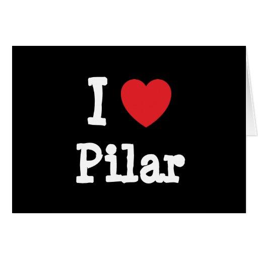 Amo la camiseta Pilar del corazón Felicitación