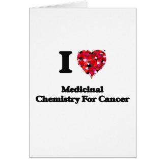 Amo la química medicinal para el cáncer tarjeta de felicitación