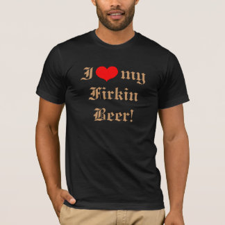 ¡Amo mi cerveza del cuñete! Camiseta