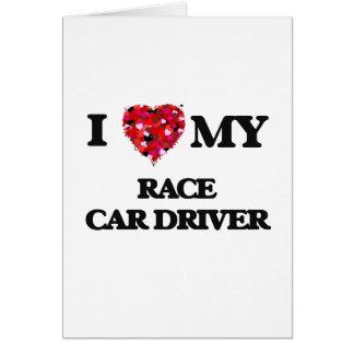Amo mi conductor de coche de carreras tarjeta de felicitación