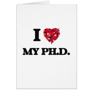 Amo mi Ph.D. Tarjeta De Felicitación
