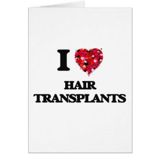 Amo trasplantes del pelo tarjeta de felicitación
