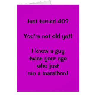 ¿Apenas 40 dados vuelta?  ¡Usted no es viejo Tarjeta De Felicitación