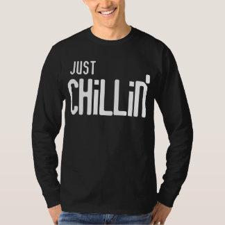 Apenas chillin camiseta
