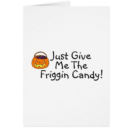Apenas déme la calabaza del caramelo de Friggin Felicitación