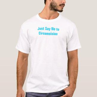Apenas diga no a la circuncisión camiseta